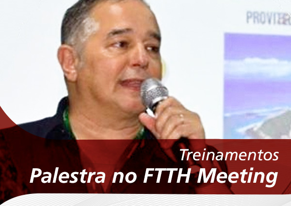 Palestra na FTTH Meeting